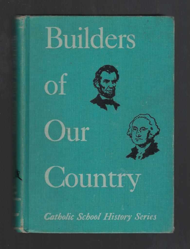 Builders of Our Country 1957 Edition (Catholic School History Series), Edmund J. Goebel