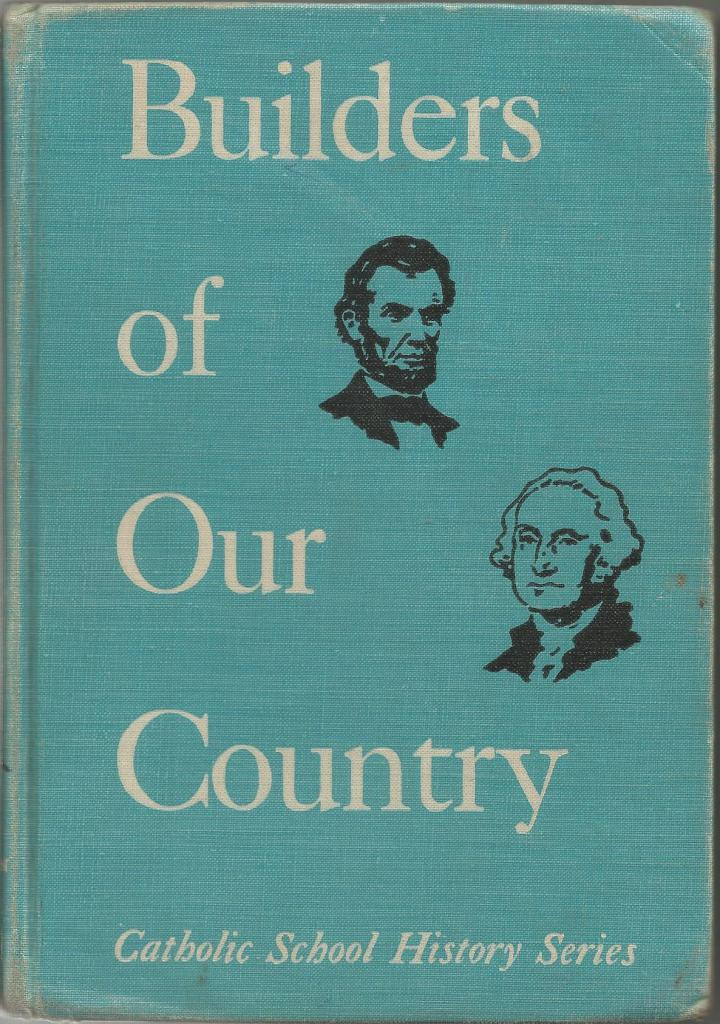 Builders of Our Country (Catholic School History Series), Edmund J. Goebel