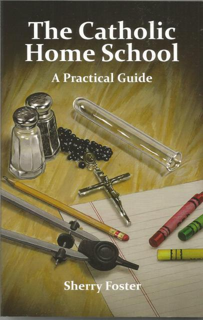 The Catholic Home School A Practical Guide, Sherry Foster; Robert Laskey [Illustrator]