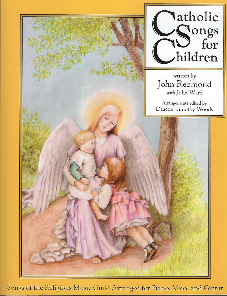 Catholic Songs for Children: Songs of the Relgious Music Guild Arranged for Piano, Voice and Guitar, Woods, Deacon Timothy D [Editor]; Mazza, Rev. Mark G [Foreword]; Redmond, John [Composer];