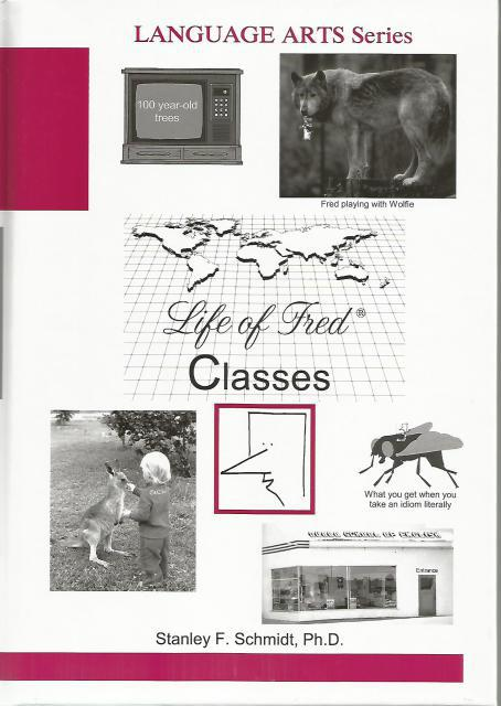 Life of Fred Language Arts Series: Classes, Stanley Schmidt, PhD; Fred [Narrator]; Stanley Schmidt [Photographer];
