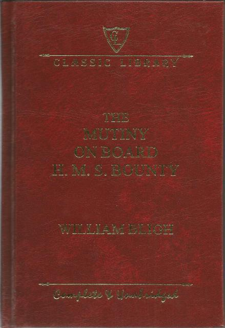 The Mutiny On Board H. M. S. Bounty Complete and Unabridged Hardcover, William Bligh
