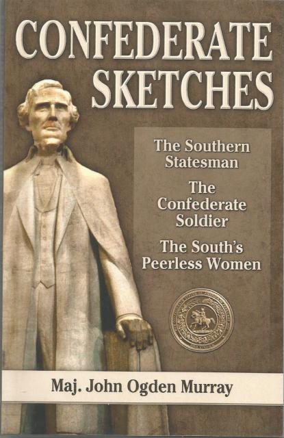 Confederate Sketches: The Southern Statesman, The Confederate Soldier, The South's Peerless Women, Murray, John Ogden