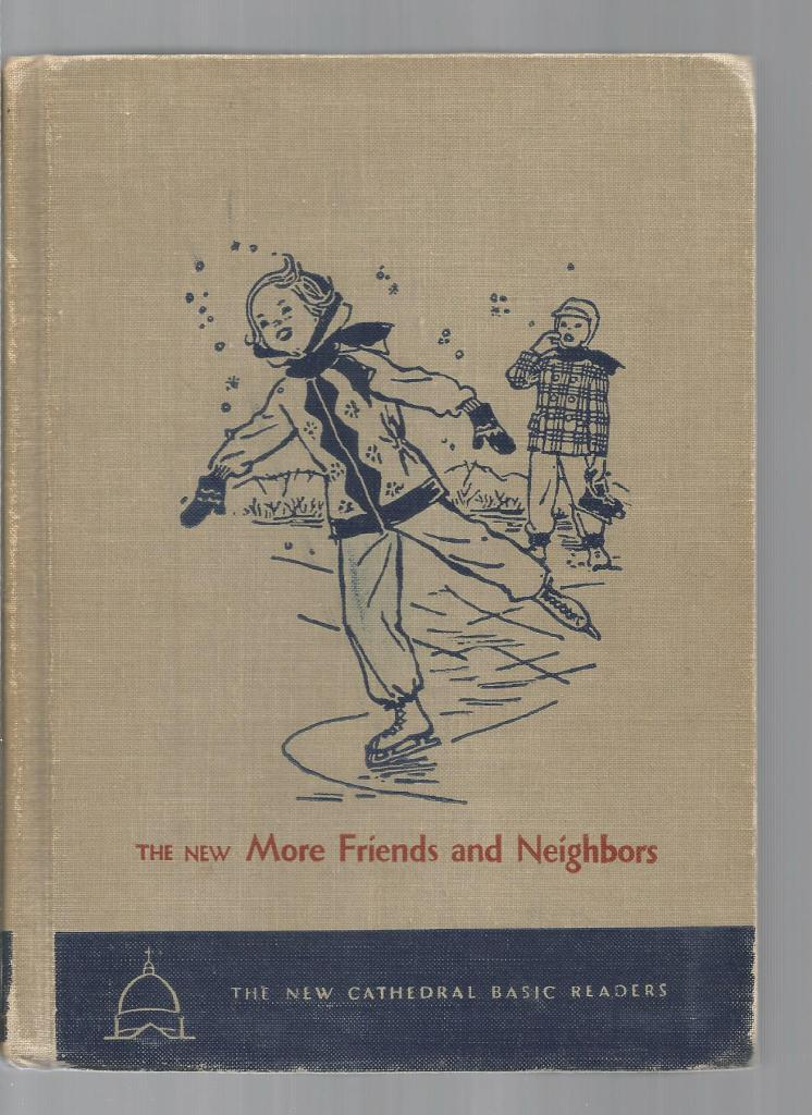 The New More Friends and Neighbors First Printing 1954 (New Cathedral Basic Readers), Rev. John A O'Brien