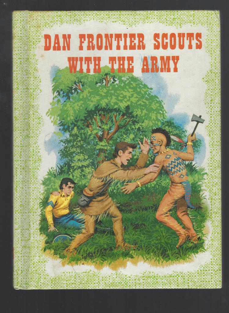 Dan Frontier Scouts with the Army (Excellent) 1962, William Hurley; Illustrator-Jack Boyd