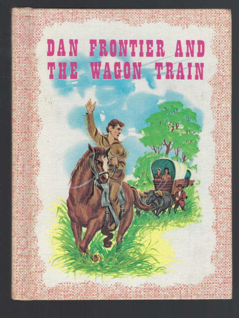 Dan Frontier And The Wagon Train Reader, Hurley; Illustrator-Boyd