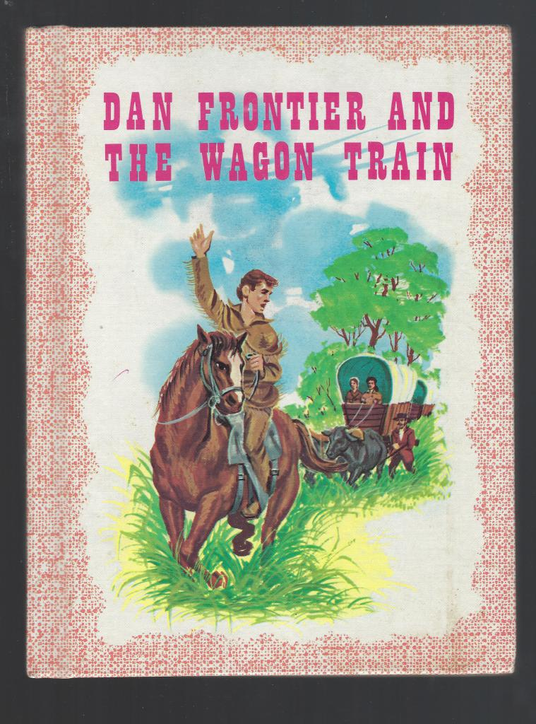 Dan Frontier And The Wagon Train Reader HB, Hurley; Illustrator-Boyd