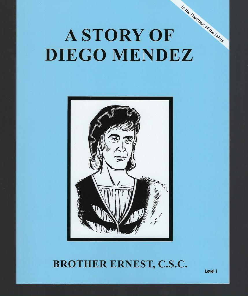 A Story of Diego Mendez (Footsteps of the Saints), Brother Ernest, C.S.C.