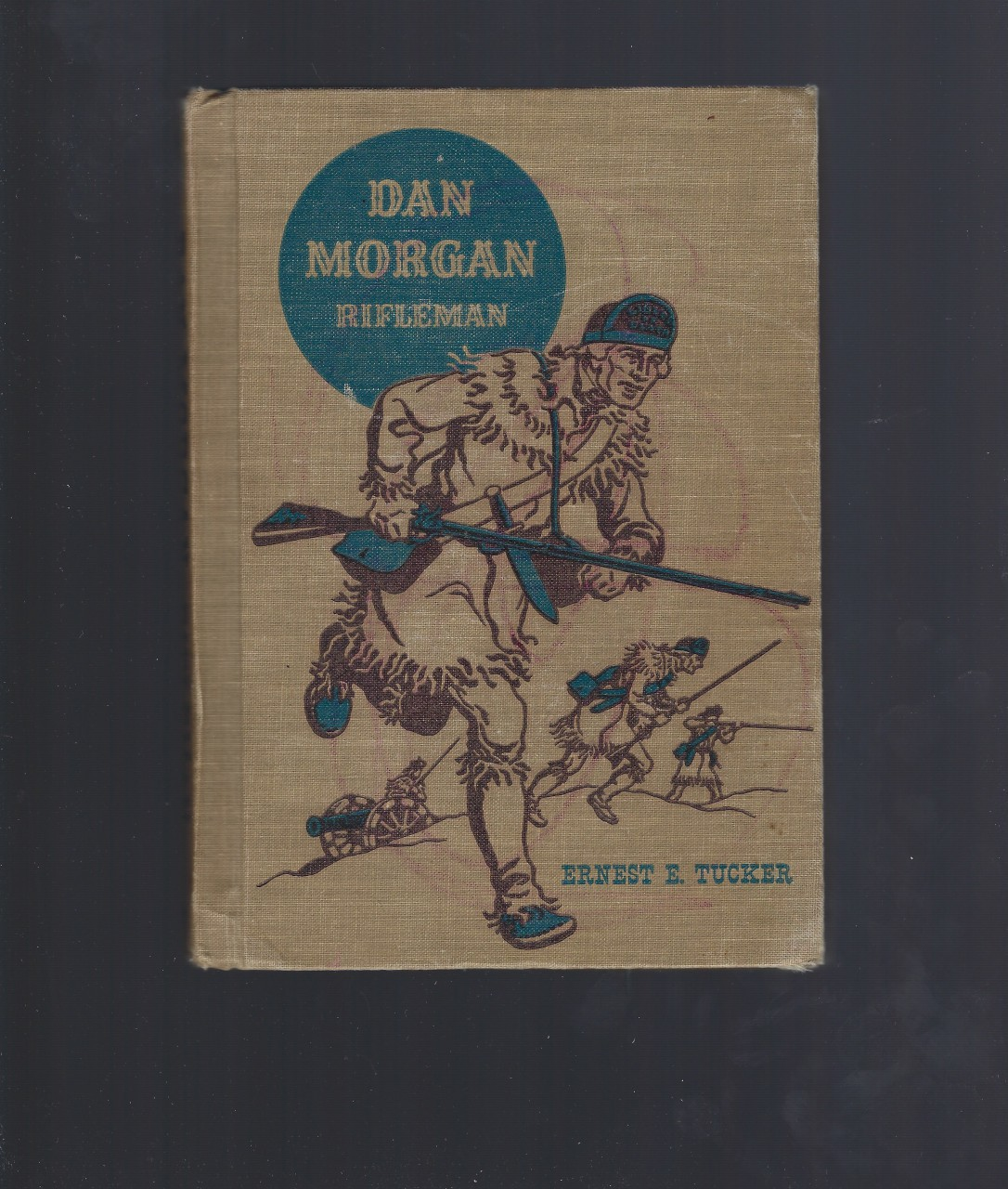 Dan Morgan Rifleman 1st Ed (The American Adventure Series) 1955, Ernest E. Tucker; Emmett A. Betts [Editor]; Jack Merryweather [Illustrator];