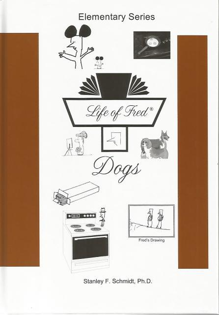 Life of Fred: Dogs, Math As Serious As It Needs to Be, Elementary Math (Life of Fred, Volume 4), Stanley F. Schmidt; Ph.D.
