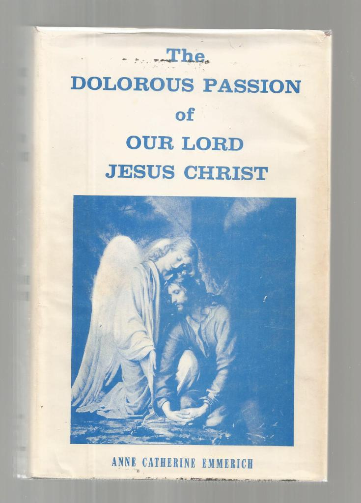 The Dolorous Passion of Our Lord Jesus Christ 1968 HB/DJ, Anne Catherine Emmerich
