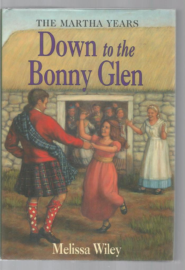 Down to the Bonny Glen 1st Print Out of Print Hardback/Dust Jacket (Little House Martha Years) Melissa Wiley, Melissa Wiley