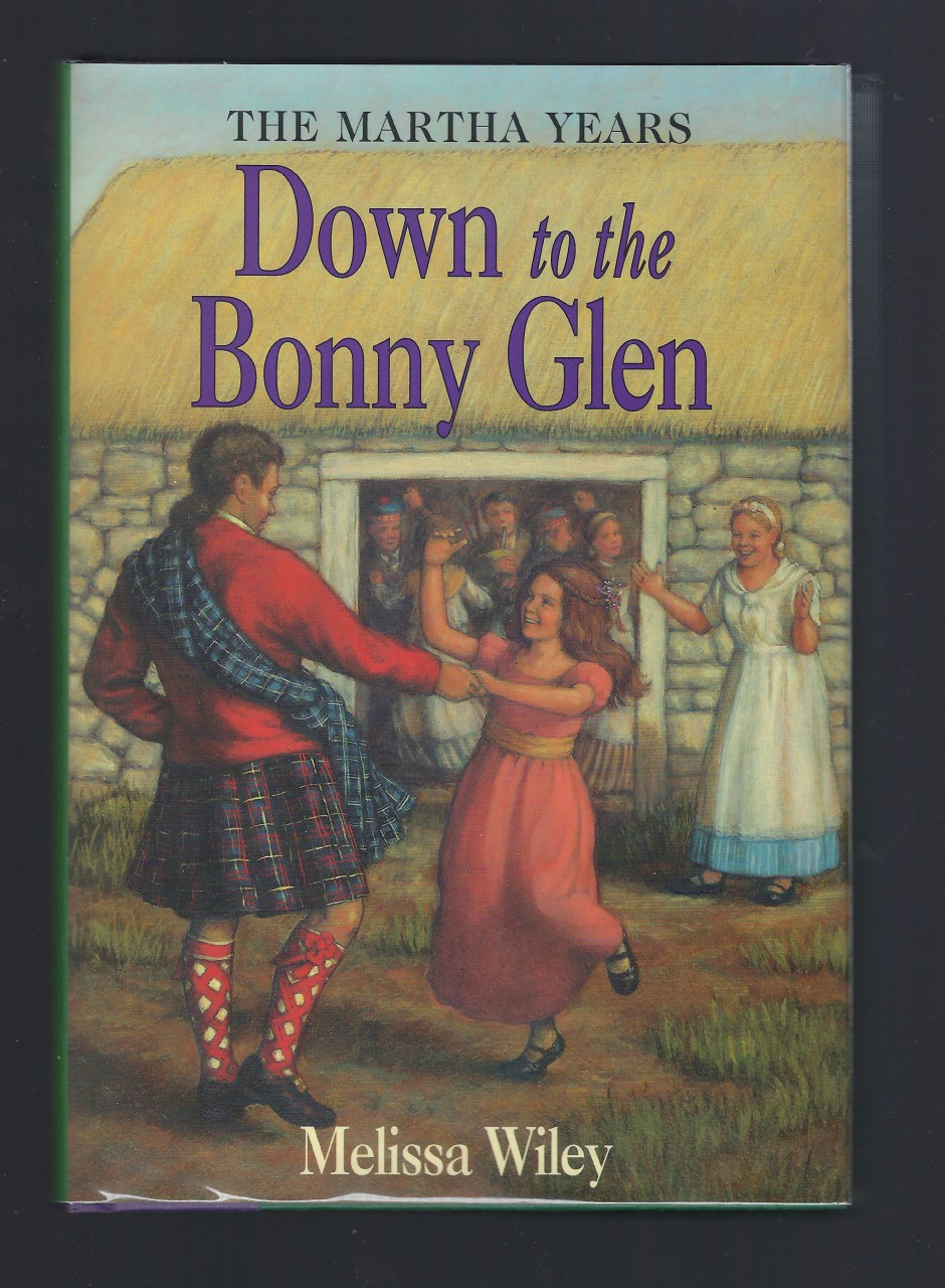 Down to the Bonny Glen (New) 1st Print Out of Print Hardback/Dust Jacket (Little House Martha Years) Melissa Wiley, Melissa Wiley