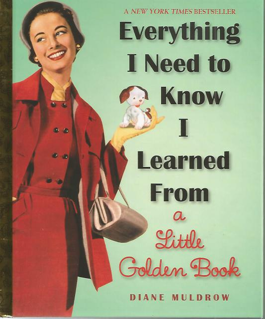 Everything I Need To Know I Learned From a Little Golden Book (Little Golden Books (Random House)), Diane Muldrow