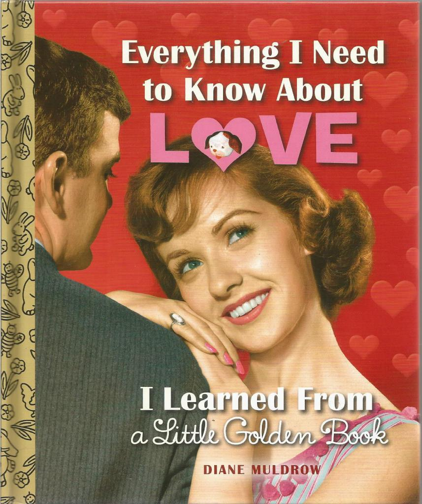 Everything I Need to Know About Love I Learned From a Little Golden Book, Diane Muldrow