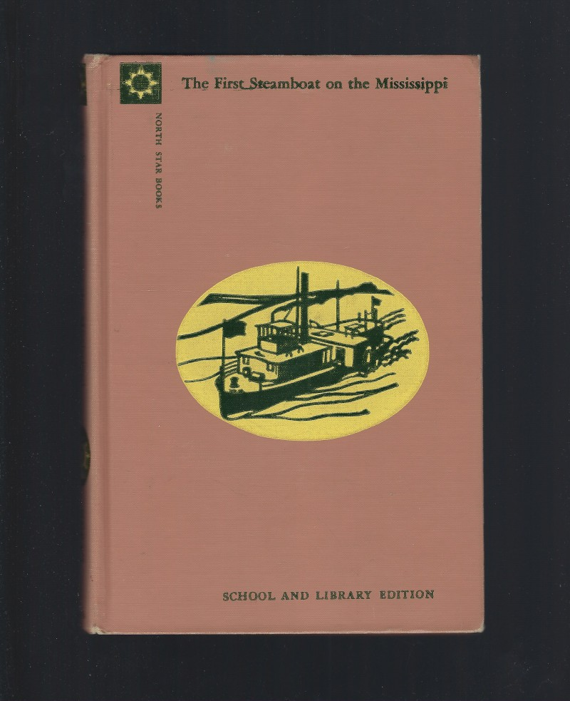 The First Steamboat On The Mississippi by Sterling North (North Star Series) HB, Sterling North; Victor Mays [Illustrator]