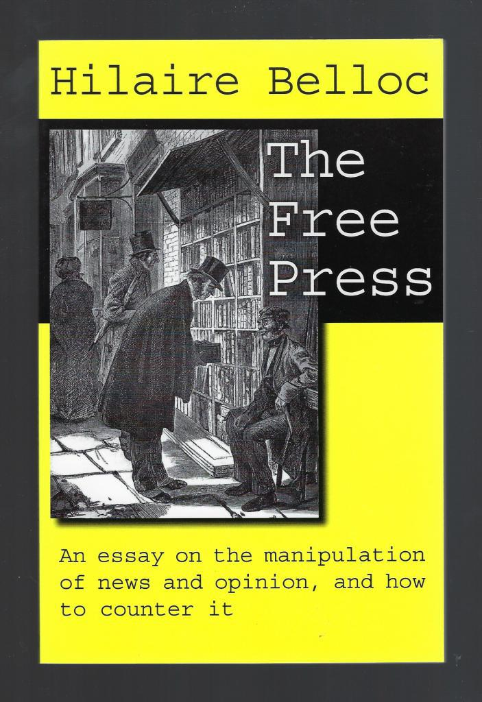 Image for The Free Press An Essay on the Manipulation of News and Opinion, and How to Counter It Hilaire Belloc