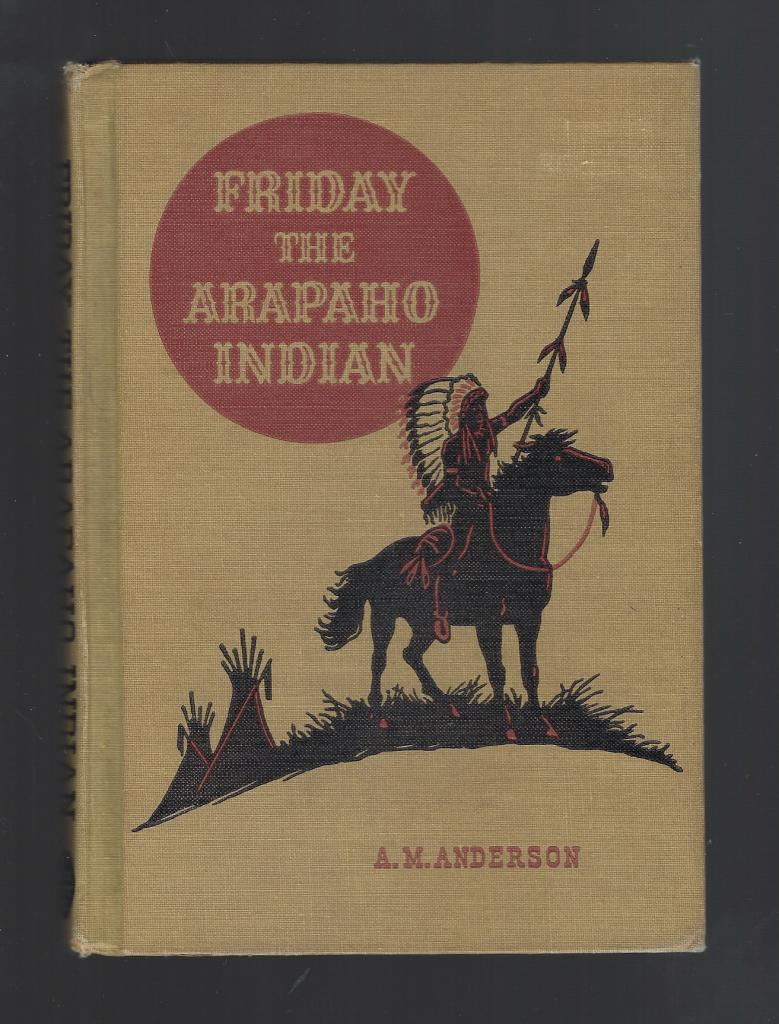 Friday The Arapaho Indian (American Adventure Series) 1951 HB, A. M. Anderson