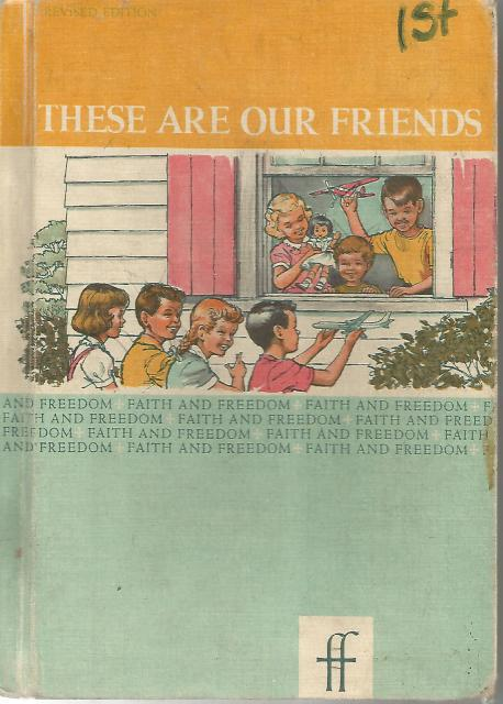 These Are Our Friends Faith and Freedom Reader 1961 First Printing, Sister M. And Sister M. Bernarda Marguerite