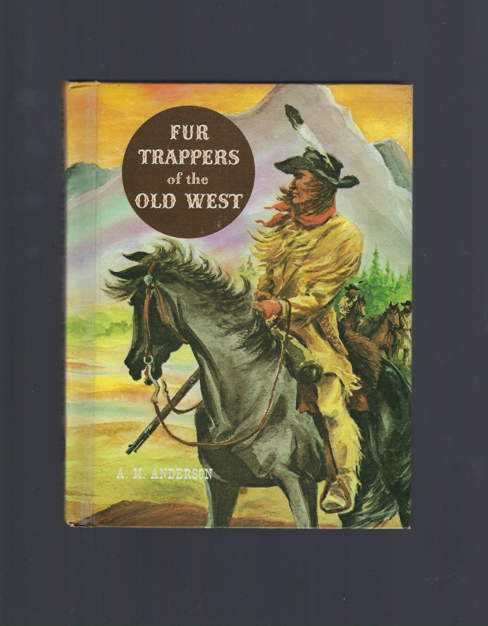 Fur Trappers of the Old West (American Adventure Series) 1961, A. M. Anderson; Jack Merryweather [Illustrator]