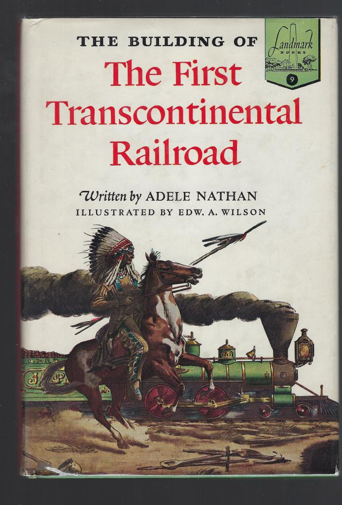 The Building of the First Transcontinental Railroad Landmark #9 HB/DJ, Adele Nathan; Illustrator-Edward A. Wilson