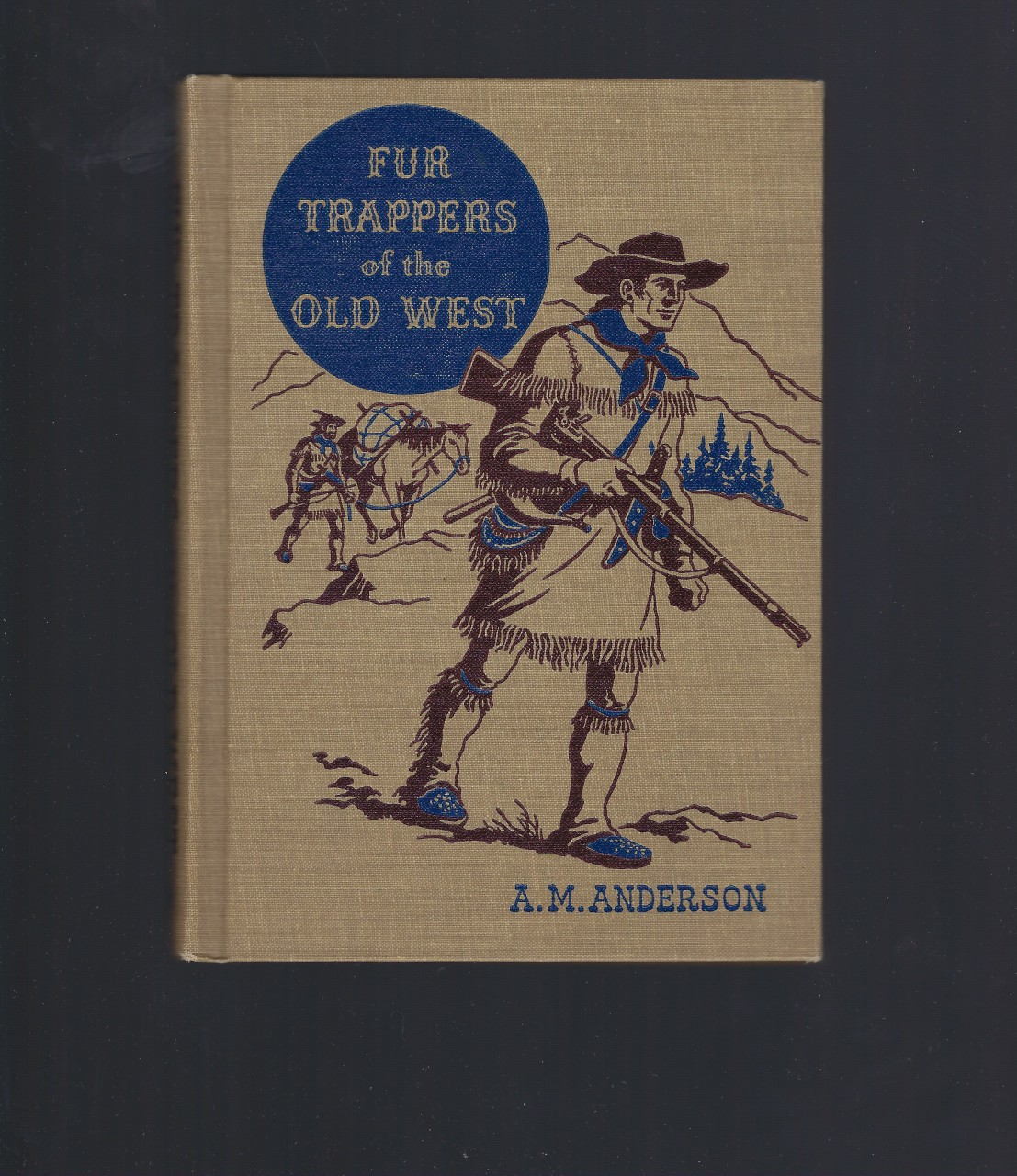 Fur Trappers of the Old West (The American Adventure Series) 1958, ANDERSON, A. M. Illustrated by Jack Merryweather.