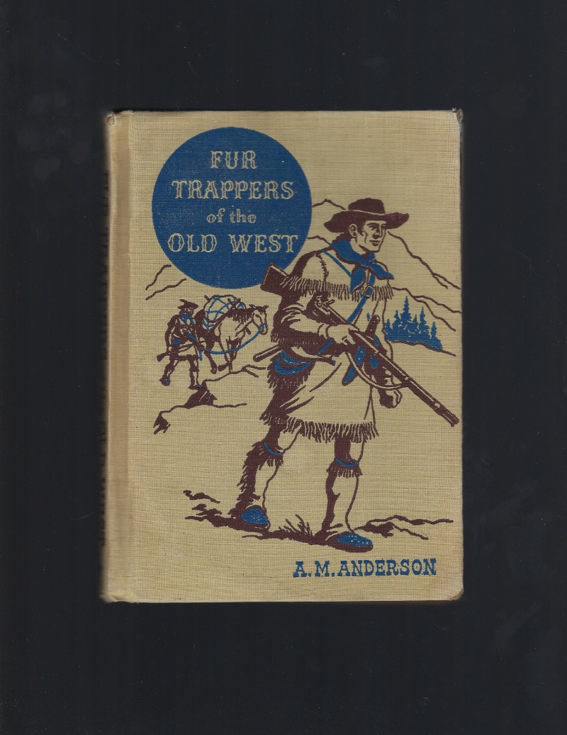 Fur Trappers of the Old West (The American Adventure Series) 1946, ANDERSON, A. M. Illustrated by Jack Merryweather.