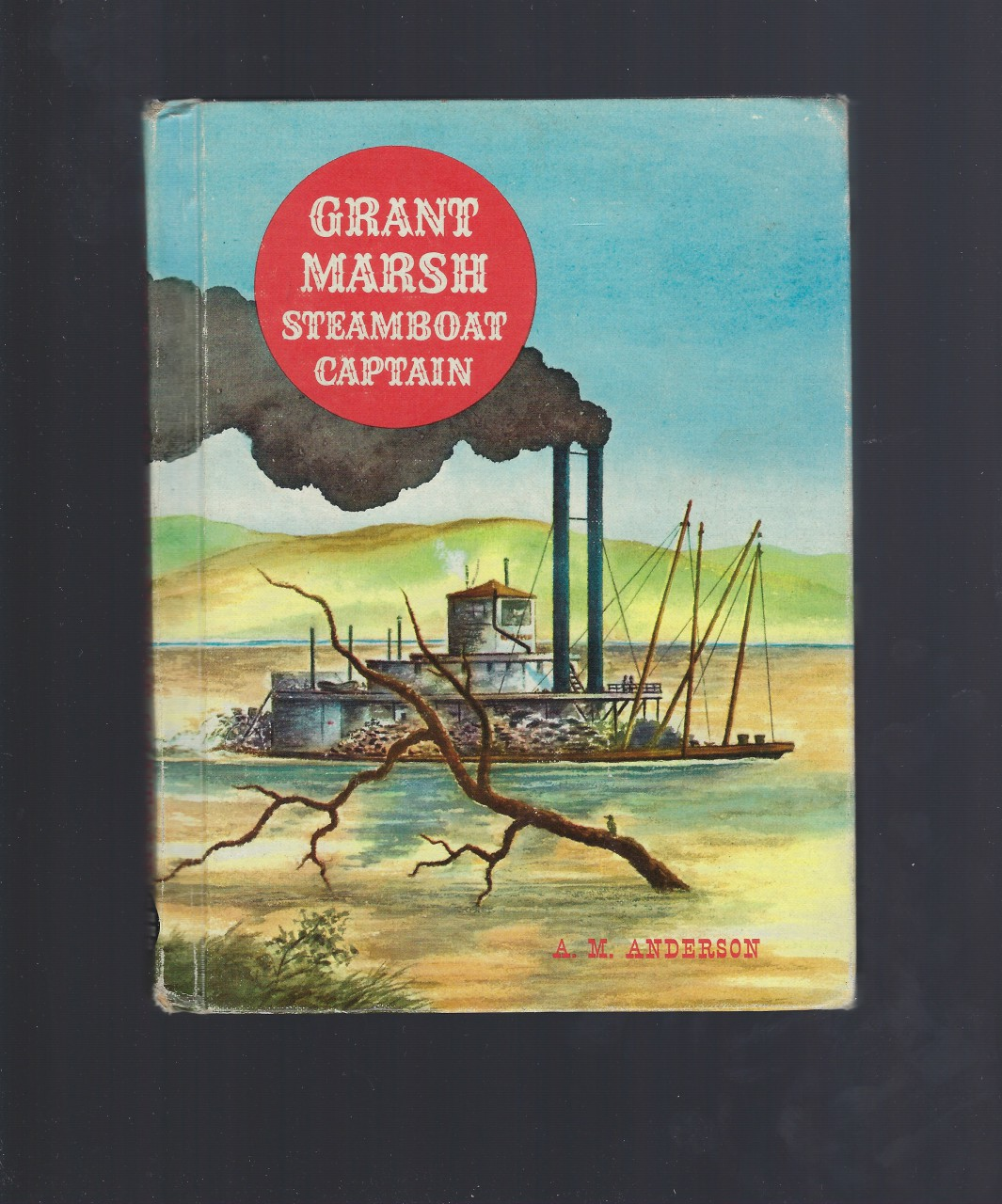 Grant Marsh Steamboat Captain 1st Ed (American Adventure Series) 1959, A. M. Anderson; Jack Merryweather [Illustrator]