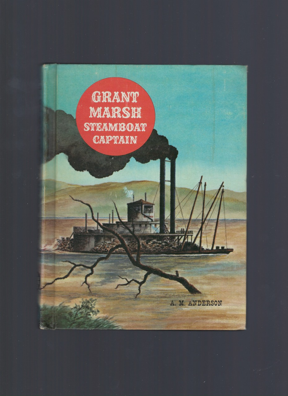 Grant Marsh Steamboat Captain (American Adventure Series) 1964, A. M. Anderson; Jack Merryweather [Illustrator]