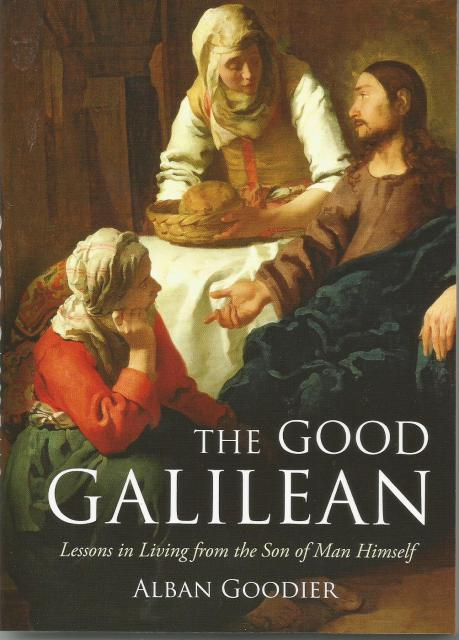 The Good Galilean Lessons in Living from the Son of Man Himself, Alban Goodier