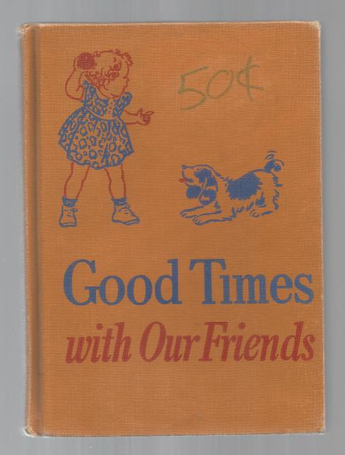 Good Times With Our Friends 1953 Dick & Jane, Dorothy Baruch and Elizabeth Montgomery and William S. Gray Illustrated by Eleanor Campbell