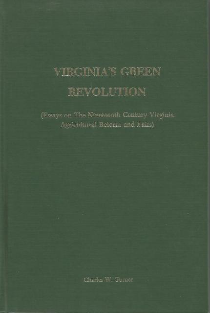 Virginia's Green Revolution Signed & Inscribed (Essays on the nineteenth century Virginia agricultural reform and fairs), Charles Wilson Turner