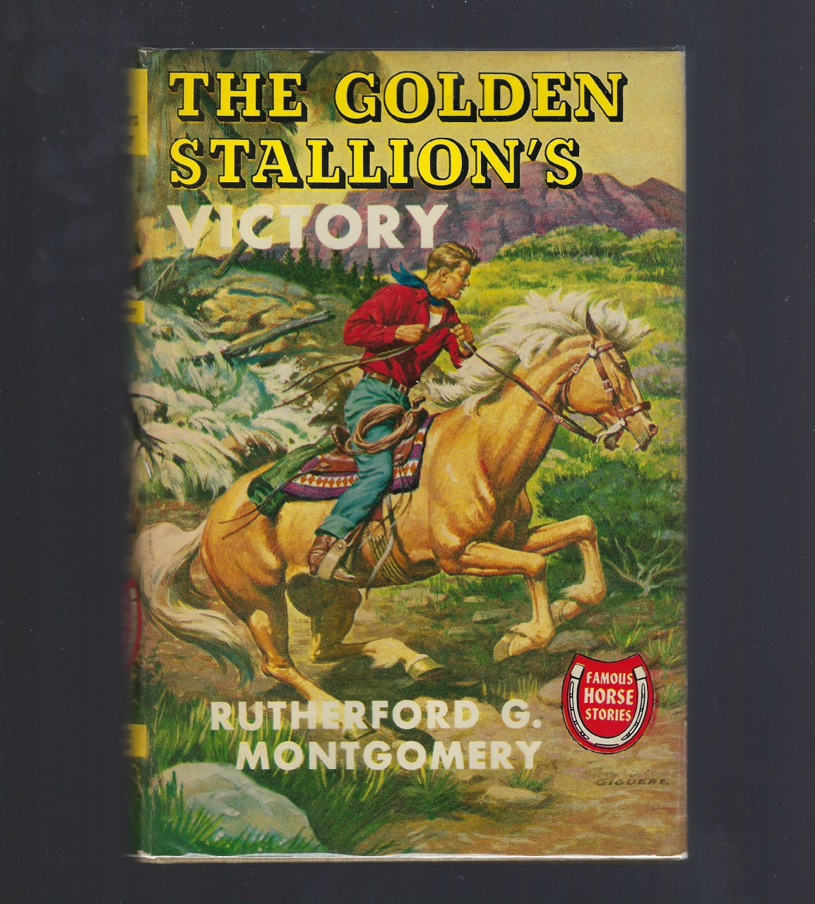 The Golden Stallion's Victory (Famous Horse Stories) HB/DJ Rutherford Montgomery, Rutherford G. Montgomery; George Giguere [Illustrator]