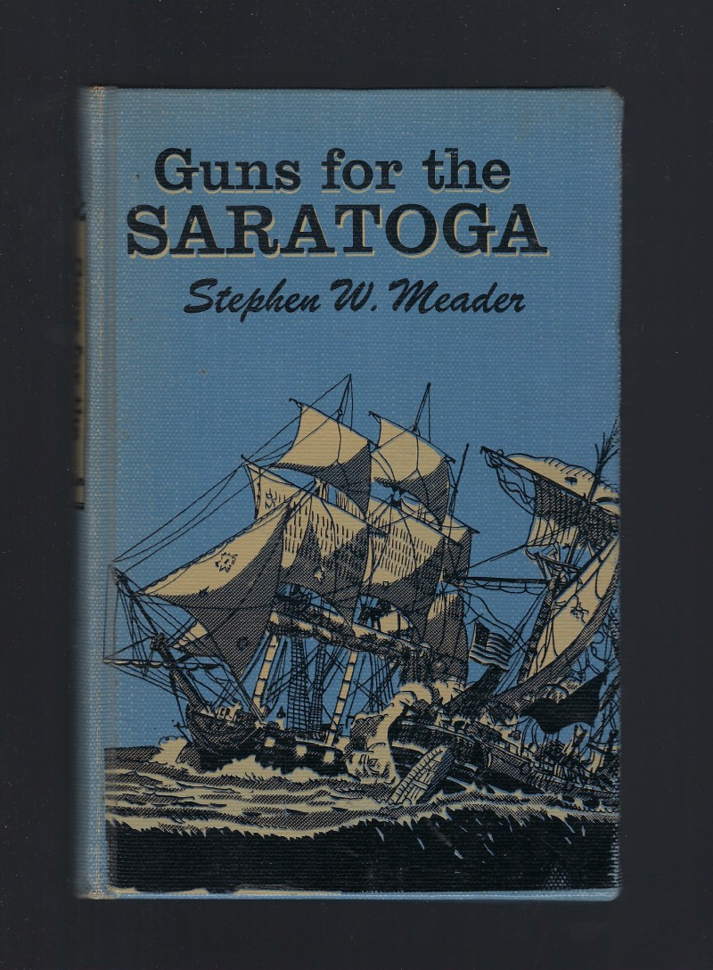 Guns for the Saratoga Stephen W. Meader 1st Edition 1955, Stephen W. Meader