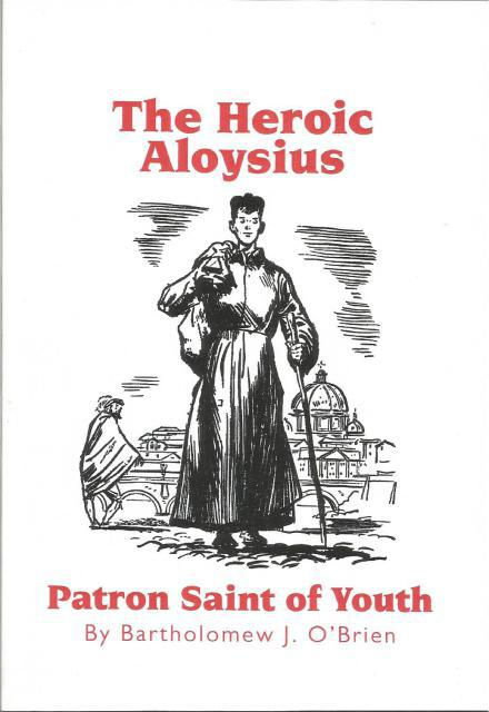 The Heroic Aloysius Patron Saint of Youth, Bartholomew J. O'Brien; Paul A. Grout [Illustrator]