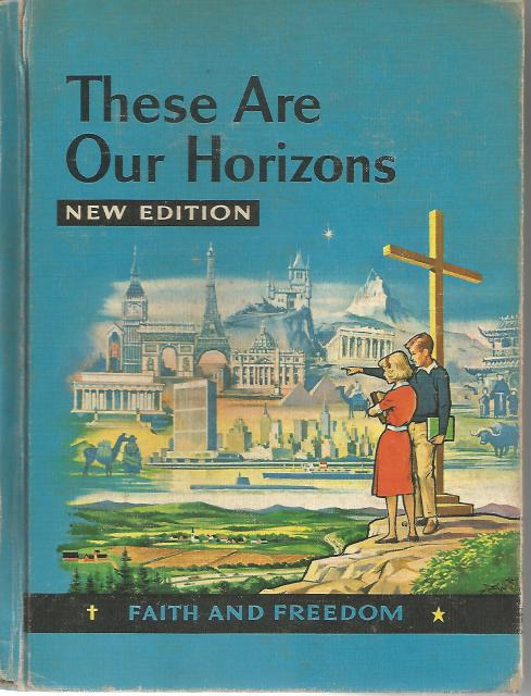 These are Our Horizons Faith and Freedom Reader 1960, Sister M. And Mary Synon and Katherine Rankin Perpetua