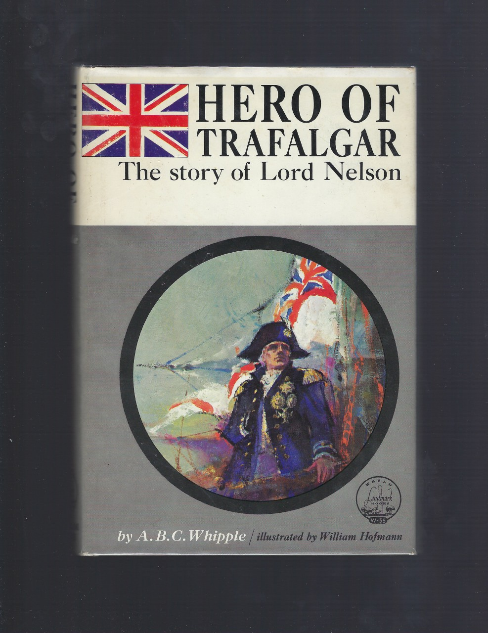 Hero of Trafalgar The Story of Lord Nelson Landmark HB/DJ Very Nice, A. B. C. Whipple; Illustrator-William Hofmann