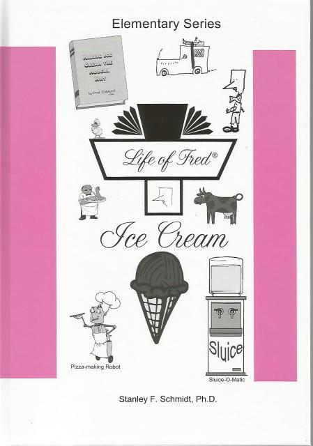 Life of Fred--Ice Cream, Stanley F. Schmidt; Ph.D.