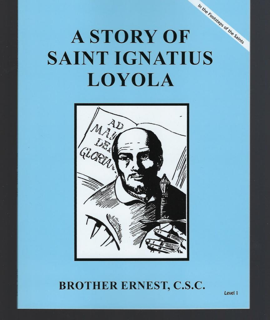 A Story of Saint Ignatius Loyola (Footsteps of the Saints), Brother Ernest, C.S.C.