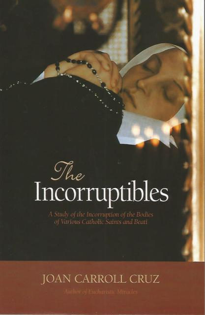 The Incorruptibles: A Study of the Incorruption of the Bodies of Various Catholic Saints and Beati, Cruz, Joan Carroll