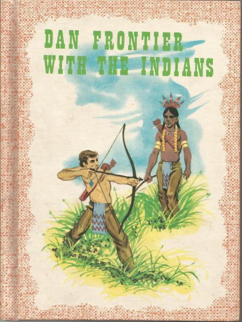 Dan Frontier with the Indians Reader Benefic Press 1962, William Hurley, Illustrated by Jack Boyd