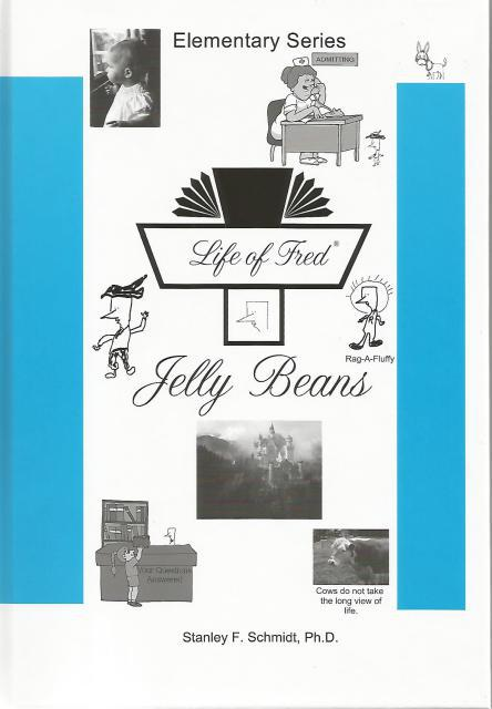 Life of Fred--Jelly Beans, Stanley F. Schmidt; Ph.D.