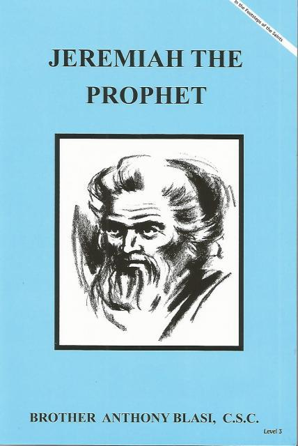 Jeremiah The Prophet In The Footsteps of the Saints, Brother Anthony Blasi, C.S.C.