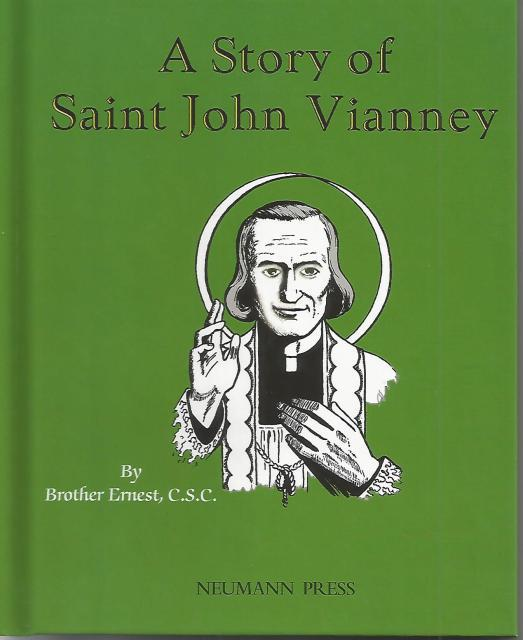 A Story Of St. John Vianney Neumann Press (Dujarie), Brother Ernest  C.S.C. C.S.C., Brother Ernest