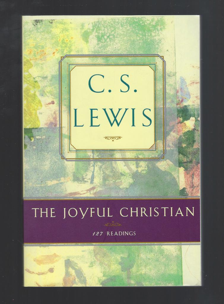 The Joyful Christian: 127 Readings by C. S. Lewis, C. S. Lewis