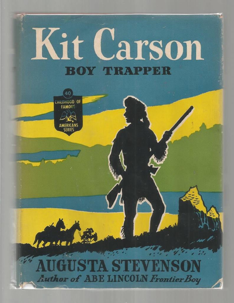 Kit Carson Boy Trapper (Childhood of Famous Americans) 1945 HB/DJ, Augusta Stevenson