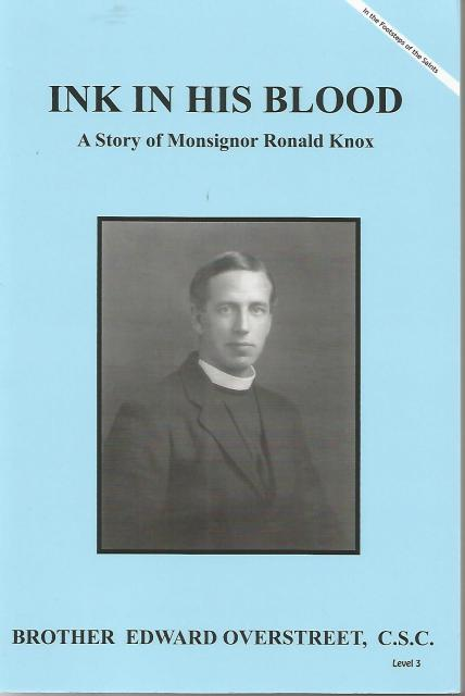 Ink In His Blood A Story of Monsignor Ronald Knox, Brother Edward Overstreet, C.S.C.