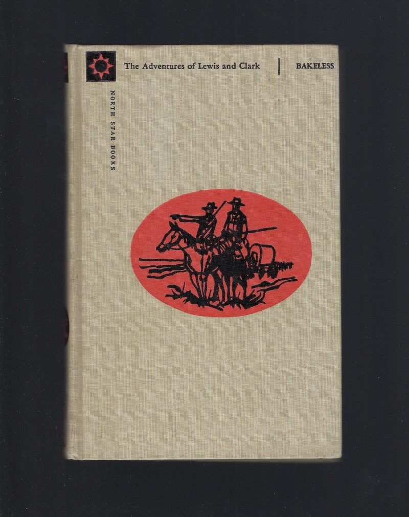 The Adventures of Lewis and Clark (North Star Series) HB, John Edwin Bakeless; Bea Holmes [Illustrator]