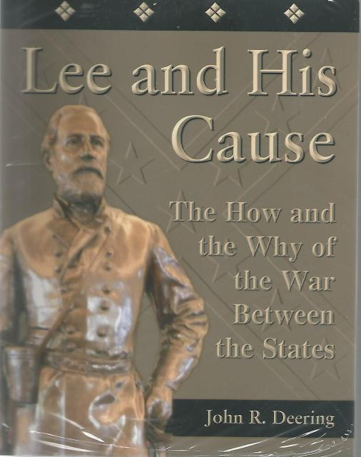 Lee and His Cause The How and the Why of the War Between The States New, John R. Deering