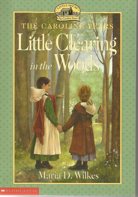 Little Clearing in the Woods Little House Caroline Years OOP Like New, Maria D. Wilkes; Editor-Alicia Mikles; Illustrator-Dan Andreasen; Technical Editor-Harper Trophy